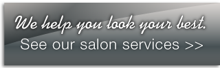 See our salon services